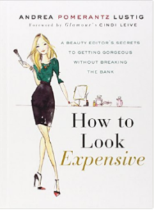 """How to Look Expensive: A Beauty Editor's Secrets to Getting Gorgeous Without Breaking the Bank"""